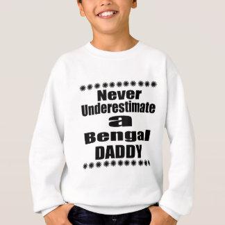 Unterschätzen Sie nie bengalischen Vati Sweatshirt