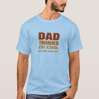Vati denkt, dass ich cool bin T-Shirt