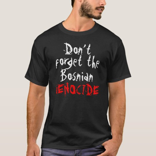 Vergessen Sie nicht den bosnischen Genozid - T - T-Shirt