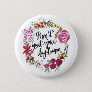 Verlassen Sie nicht Ihren Tagtraum-Knopf Runder Button 5,7 Cm