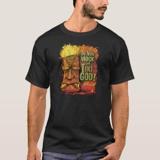 Verspotten Sie nicht den Tiki Gott-T - Shirt