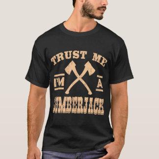 VERTRAUEN Sie, DASS ICH ich EIN HOLZFÄLLER bin T-Shirt
