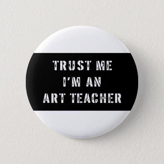 Vertrauen Sie, dass ich ich ein Kunstlehrer bin Runder Button 5,7 Cm