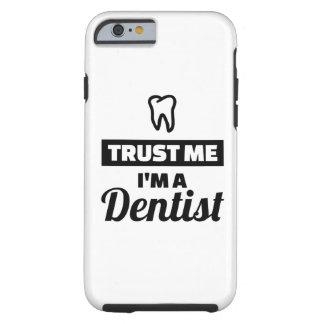 Vertrauen Sie, dass ich ich ein Zahnarzt bin Tough iPhone 6 Hülle