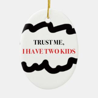 Vertrauen Sie mir, ich haben zwei Kinder Ovales Keramik Ornament