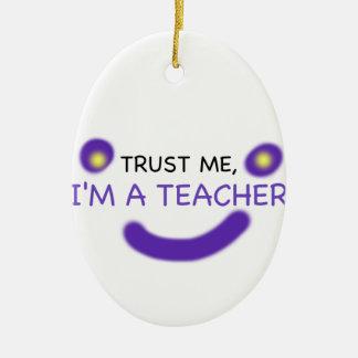 Vertrauen Sie mir, ich sind ein Lehrer Keramik Ornament