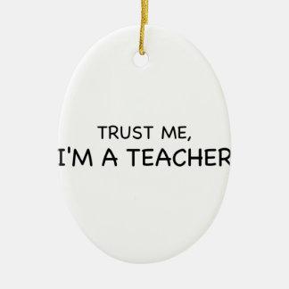 Vertrauen Sie mir, ich sind ein Lehrer Ovales Keramik Ornament