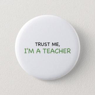 Vertrauen Sie mir, ich sind ein Lehrer Runder Button 5,7 Cm