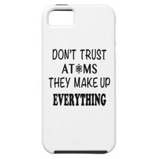 Vertrauen Sie nicht Atomen, die sie alles bilden Etui Fürs iPhone 5