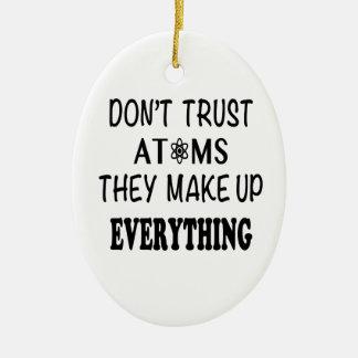 Vertrauen Sie nicht Atomen, die sie alles bilden Ovales Keramik Ornament