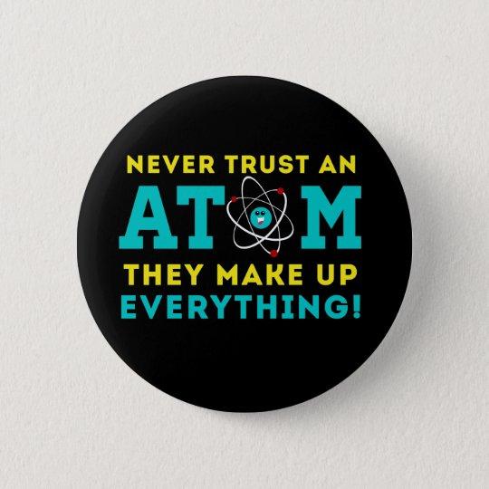 Vertrauen Sie nie einem Atom, sie bilden alles Runder Button 5,7 Cm
