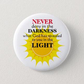 Verweigern Sie nie in der Dunkelheit Runder Button 5,1 Cm