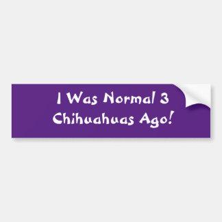 Vor ich war Normal 3 Chihuahua!!! Auto-Stoßdämpfer Autoaufkleber