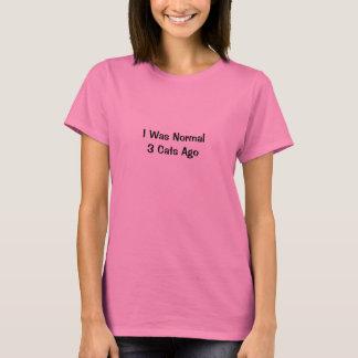 Vor ich war Normal 3 Katzen T-Shirt