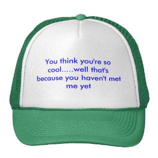 Vous pensez que vous êtes ainsi le cool ..... bon  casquette