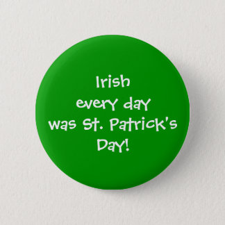 """WagsToWishes_ """" Iren jeden Tag war Tag St. Pats """" Runder Button 5,7 Cm"""