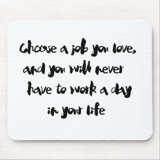 """""""Wählen Sie einen Job Sie Liebe"""" mousepad"""