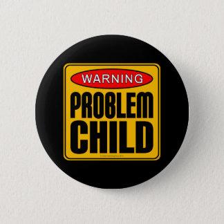 Warnung: Problem-Kind Runder Button 5,1 Cm