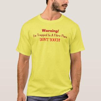 Warnung! , Werde ich in einem Faser Aufflackern-… T-Shirt