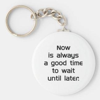 Warten Sie bis später Schlüsselanhänger
