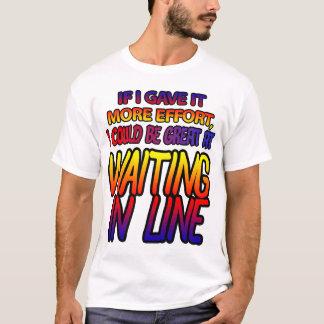 Wartete in Linie erfordert Bemühung! T-Shirt