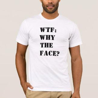 Warum das Gesicht? T-Shirt