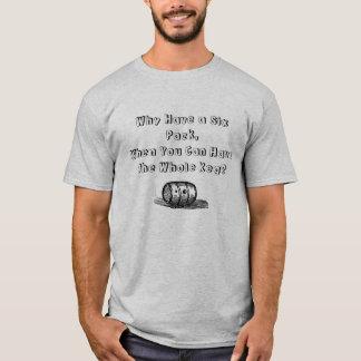 Warum haben Sie sechs Satz, den Sie das ganze Fass T-Shirt