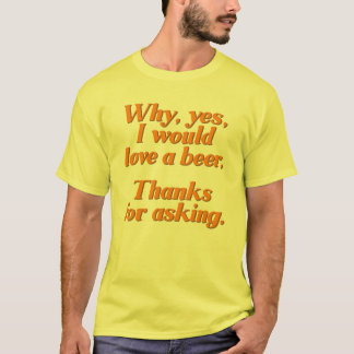 Warum ja ich Liebe ein Bier wurde T-Shirt