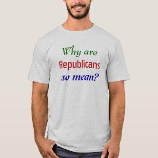 Warum sind Republikaner so gemein? T-Shirt