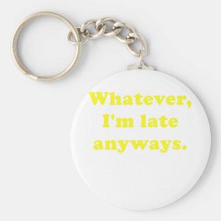 Was auch immer Im spät irgendwie Schlüsselanhänger