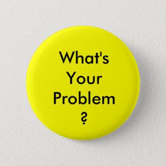 Was Ihr Problem-Knopf ist Runder Button 5,7 Cm