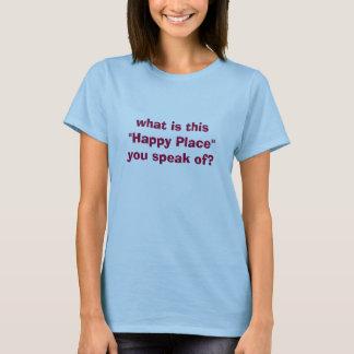 """was ist dieser """"glückliche Platz,"""", das Sie von T-Shirt"""
