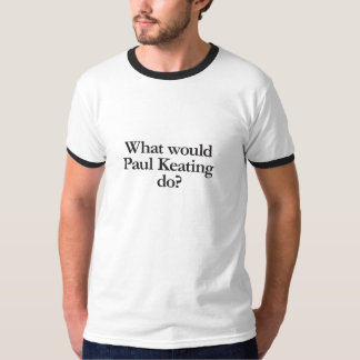 was Paul Keating tun würde T-Shirt