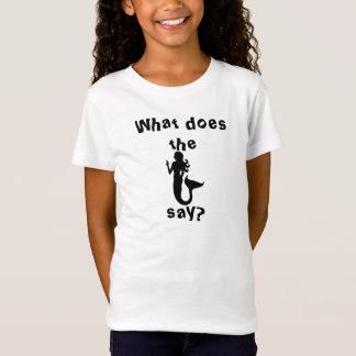 Was tun die Meerjungfrau sagen? T-Shirt