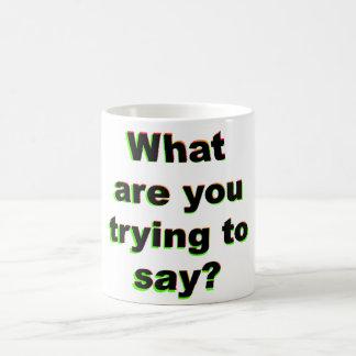 Was versuchen Sie, zu sagen? Kaffeetasse