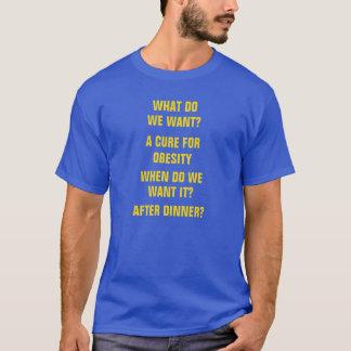 Was wollen wir? Eine Heilung für Korpulenz, wenn T-Shirt