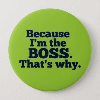 Weil ich der Chef bin, ist der warum Runder Button 10,2 Cm