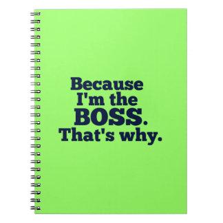 Weil ich der Chef bin, ist der warum Spiral Notizblock