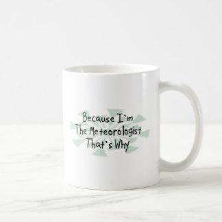 Weil ich der Meteorologe bin Kaffeetasse