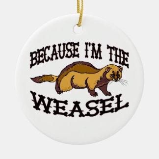 Weil ich der Weasel bin Keramik Ornament