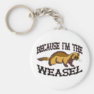 Weil ich der Weasel bin Schlüsselanhänger