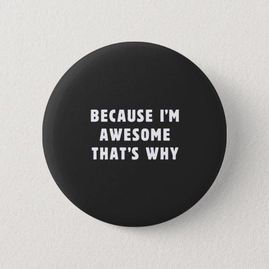 Weil ich fantastisch bin, ist der warum! runder button 5,7 cm