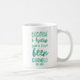 Weil ich Sie ich kannte, sind für gutes geändert Kaffeetasse