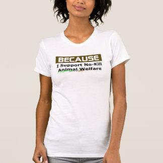 Weil… Ich stütze NO-Tötung Tierschutz T-Shirt
