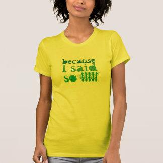 """""""weil, sagte ich, so!!!!!"""" T-Shirt"""