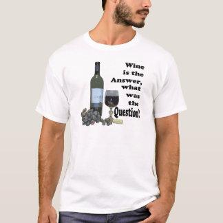 Wein ist die Antwort, was war die Frage?  T-Shirt