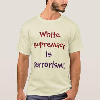 Weiße Vorherrschaft ist Terrorismus! Shirt