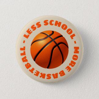 Weniger Schule mehr Basketball Runder Button 5,1 Cm