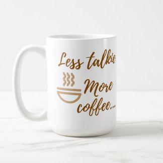 Weniger Talkie, mehr Kaffee-Tasse Kaffeetasse