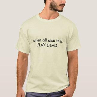 Wenn alles sonst versagt, SPIELEN Sie ABSOLUT T-Shirt